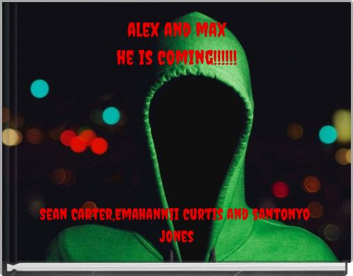 alex and maxhe is coming!!!!!!