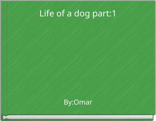 Life of a dog part:1