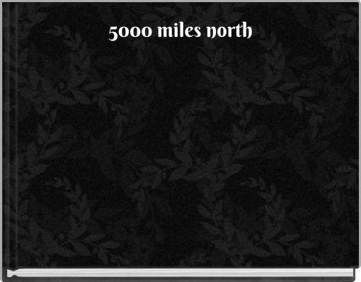 5000 miles north