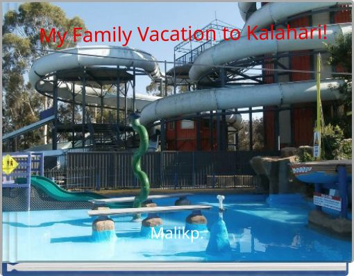 My Family Vacation to Kalahari!
