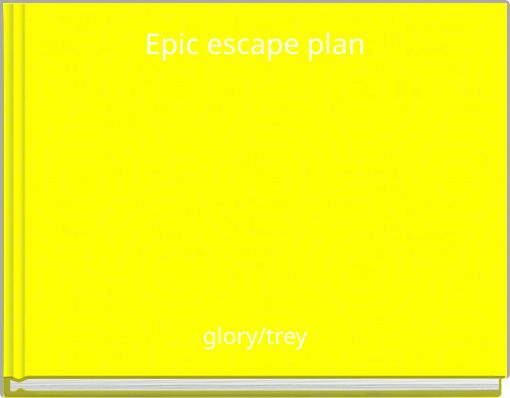 Epic escape plan