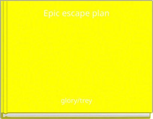 Epic escape plan
