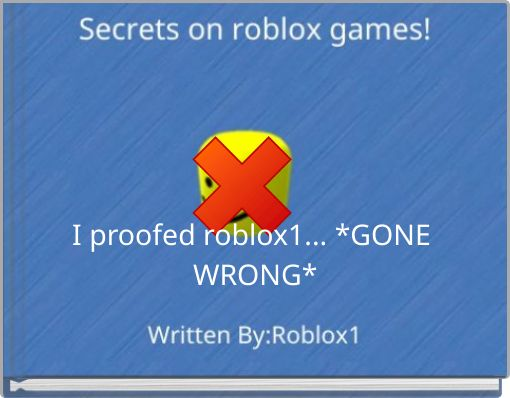 I proofed roblox1... *GONE WRONG*