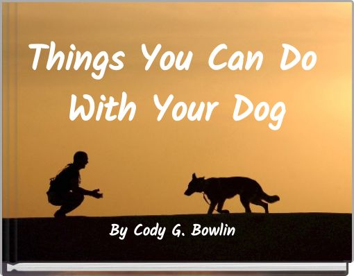 Things You Can Do With Your Dog