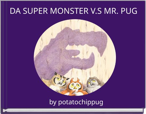DA SUPER MONSTER V.S MR. PUG