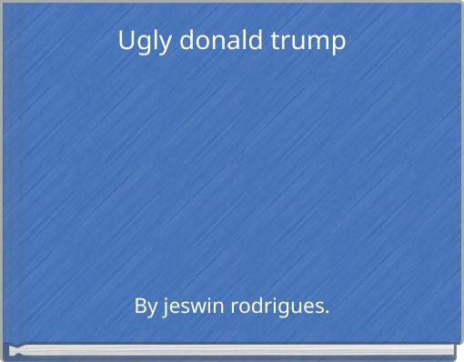 Ugly donald trump