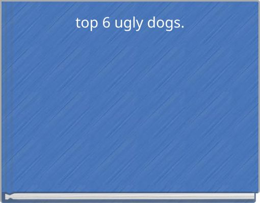 top 6 ugly dogs.