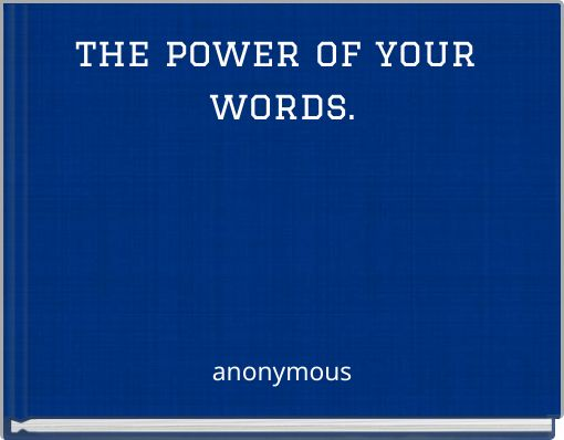 the power of your words.