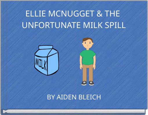 ELLIE MCNUGGET & THE UNFORTUNATE MILK SPILL
