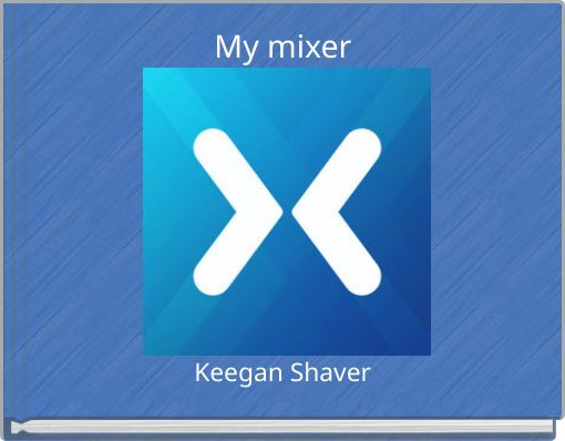 My mixer