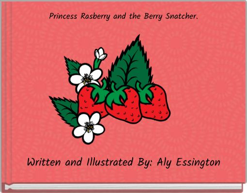 Princess Rasberry and the Berry Snatcher.