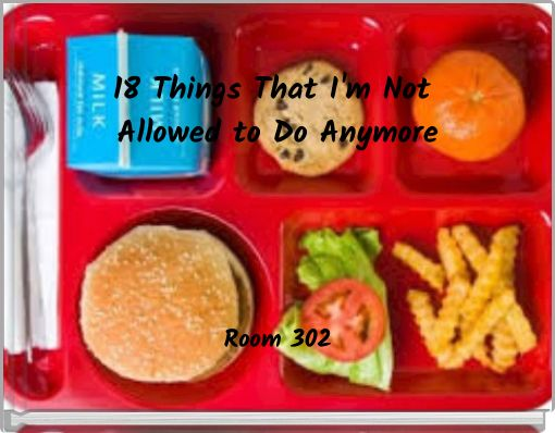 18 Things I'm Not Allowed to do Anymore