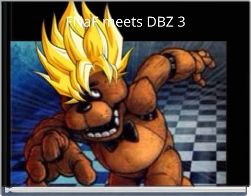 FNaF meets DBZ 3