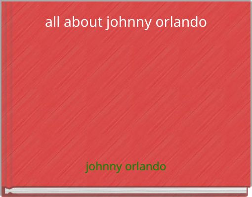 all about johnny orlando