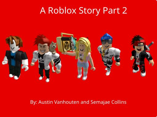 A Roblox Story Part 2 Free Stories Online Create Books For