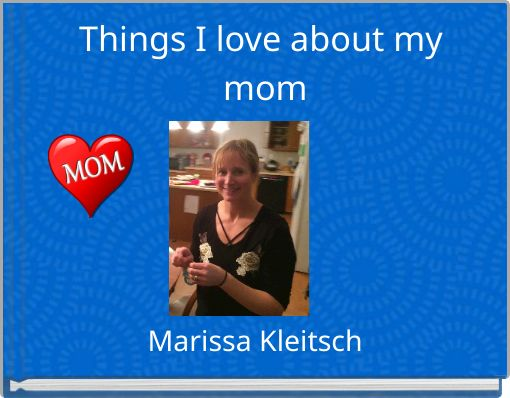 Things I love about my mom
