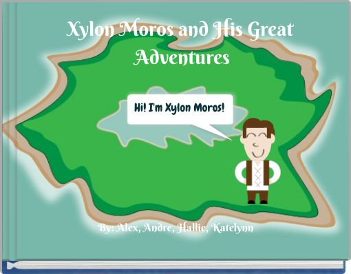 Xylon Moros and His Great Adventures