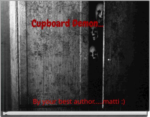 Cupboard Demon...