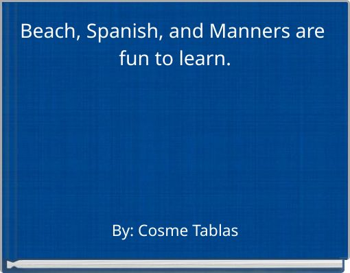 Beach, Spanish, and Manners are fun to learn.
