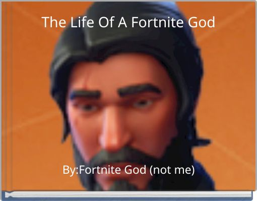 The Life Of A Fortnite God