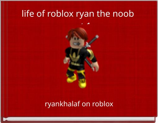 life of roblox ryan the noob part 1