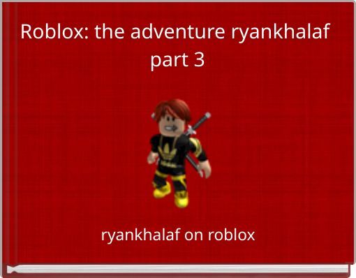 Roblox: the adventure ryankhalaf  part 3