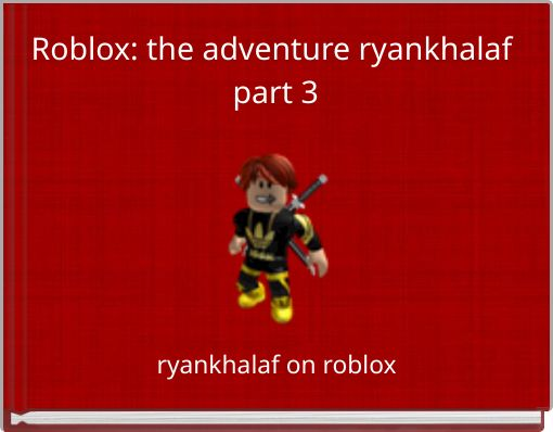 Roblox: the adventure ryankhalaf  part 3