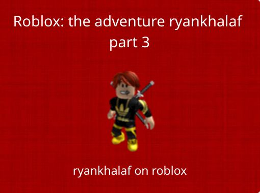 Roblox The Adventure Ryankhalaf Part 3 Free Stories Online