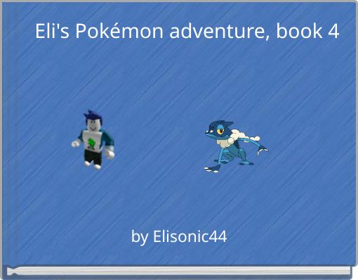Eli's Pokémon adventure, book 4