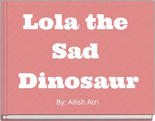Lola the Sad Dinosaur