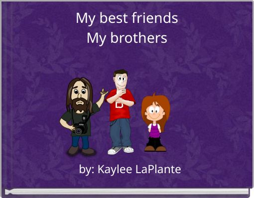My best friendsMy brothers