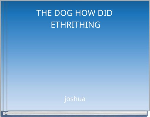 THE DOG HOW DID ETHRITHING