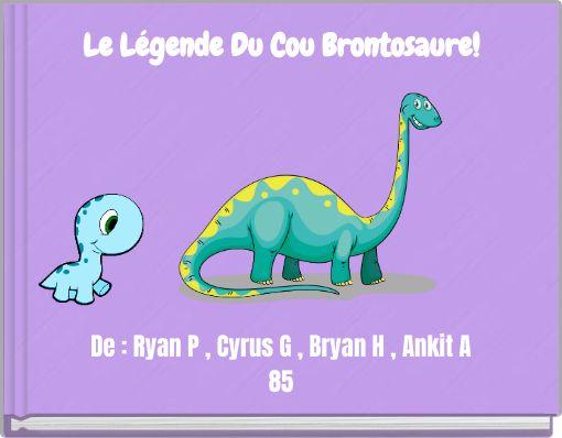 Le Légende Du Cou Brontosaure!