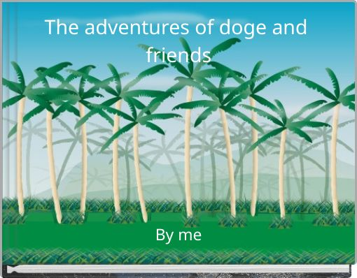 The adventures of doge and friends
