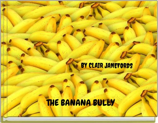 THE BANANA BULLY