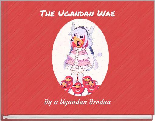 The Ugandan Wae