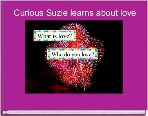 Curious Suzie learns about love