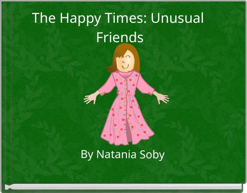 The Happy Times: Unusual Friends