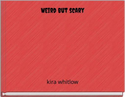 Weird but scary