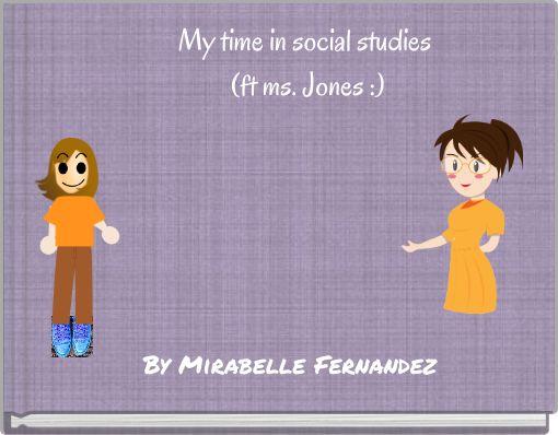 My time in social studies (ft ms. Jones :)