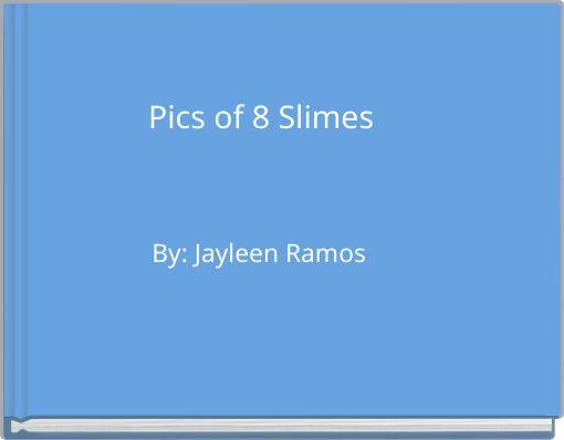 Pics of 8 Slimes