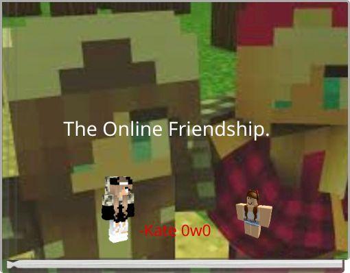 The Online Friendship.