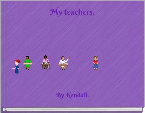 My teachers.