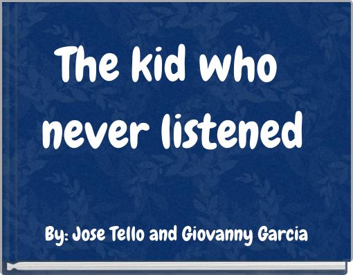 The kid who never listened