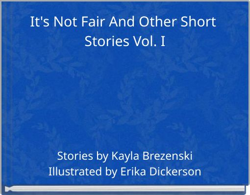 It's Not Fair And Other Short  Stories Vol. I