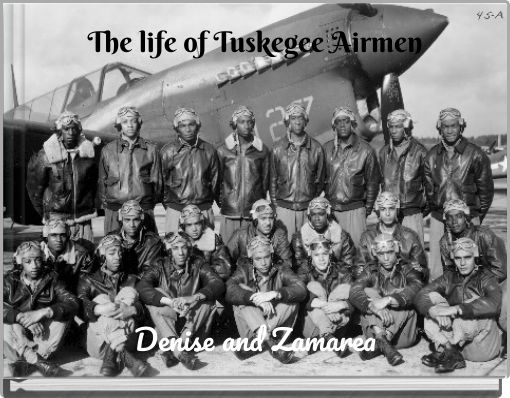 The life of Tuskegee Airmen