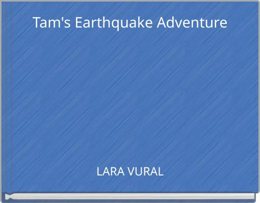 Tam's Earthquake Adventure