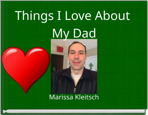 Things I Love About My Dad