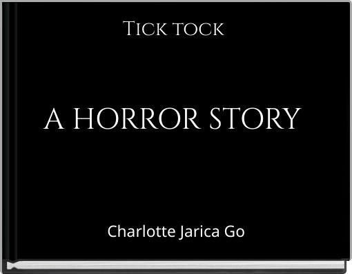 Tick tock A HORROR STORY