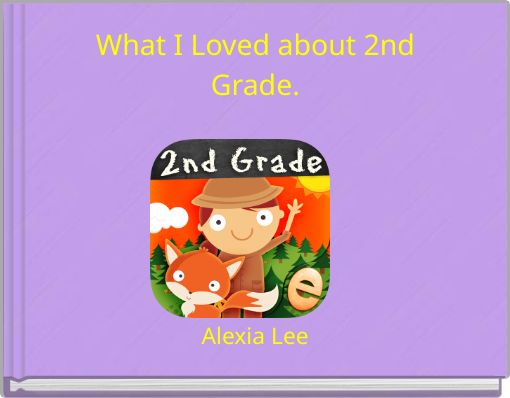 What I Loved about 2ndGrade.